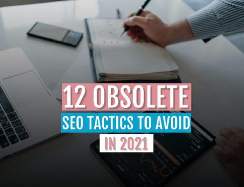 12 Obsolete SEO Tactics to Avoid in 2021